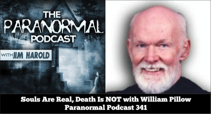 Souls Are Real Death Is Not – Paranormal Podcast 341