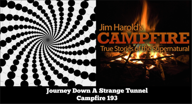 Journey Down A Strange Tunnel – Campfire 193