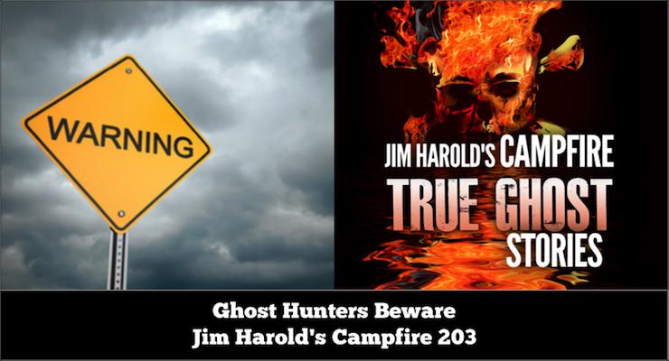Ghost Hunters Beware - Campfire 203