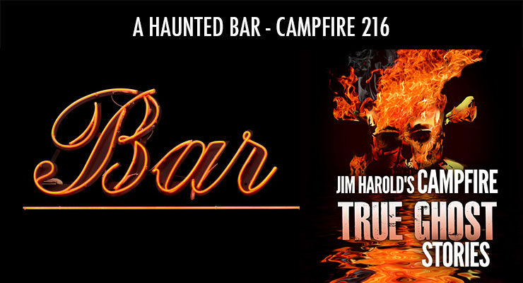 A Haunted Bar – Campfire 216