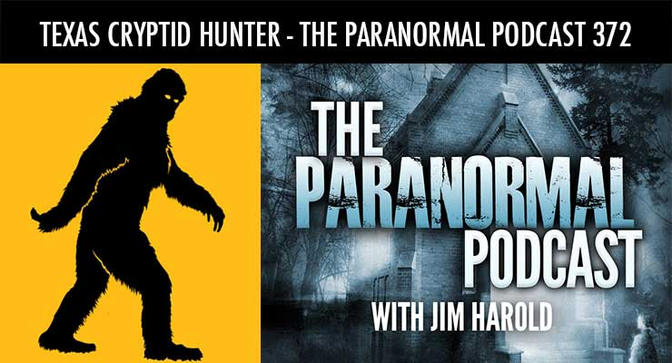 Texas Cryptid Hunter – Paranormal Podcast 372