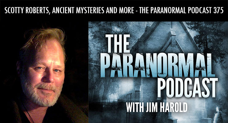 Scotty Roberts, Ancient Mysteries and More – The Paranormal Podcast 375