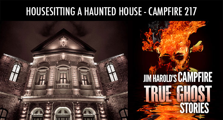 Housesitting A Haunted House – Campfire 217
