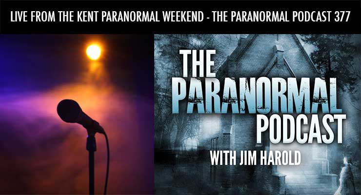 Live From The Kent Paranormal Weekend – Paranormal Podcast 377