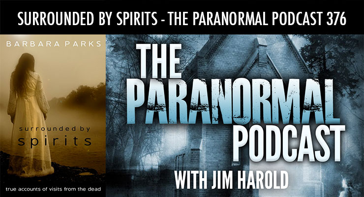 Surrounded By Spirits – The Paranormal Podcast 376