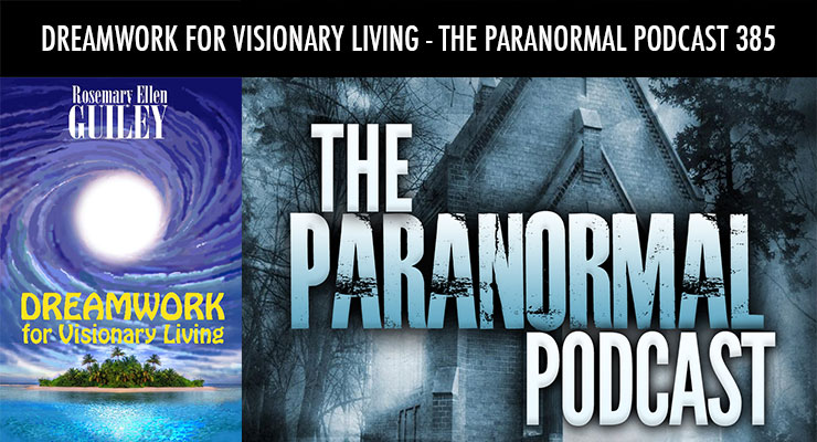 Dreamwork For Visionary Living – The Paranormal Podcast 385