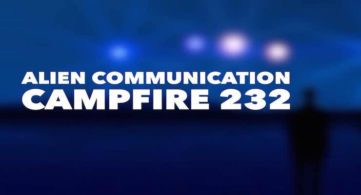 Alien Communication – Campfire 232