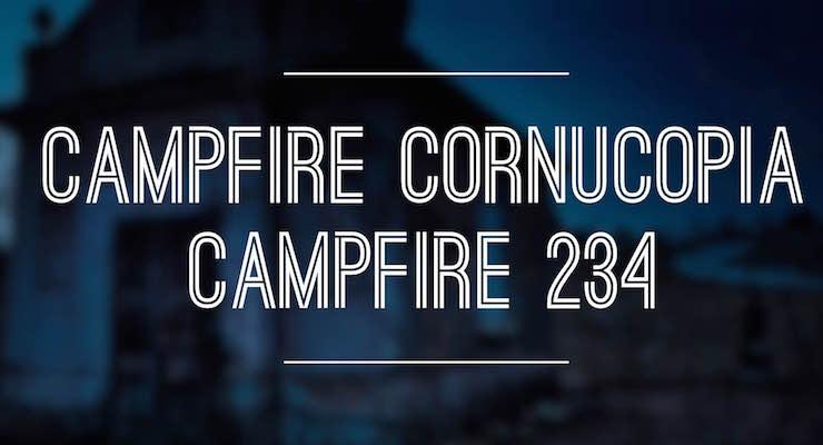 Campfire Cornucopia – Campfire 234