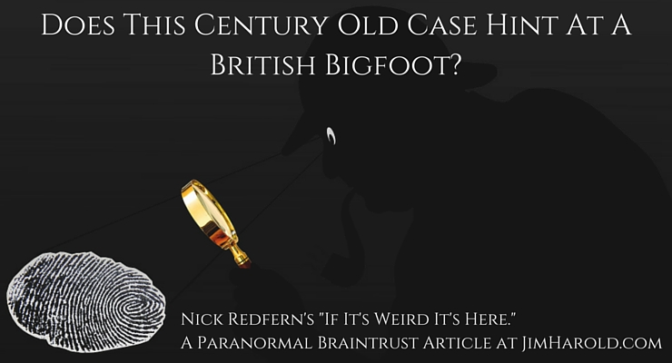 "Does This Century Old Case Hint At A British Bigfoot? – Nick Redfern's ""If It's Weird It's Here"""