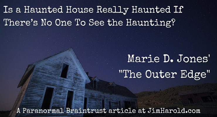 "Is a Haunted House Really Haunted If There's No One To See the Haunting? – Marie D. Jones' ""The Outer Edge"""