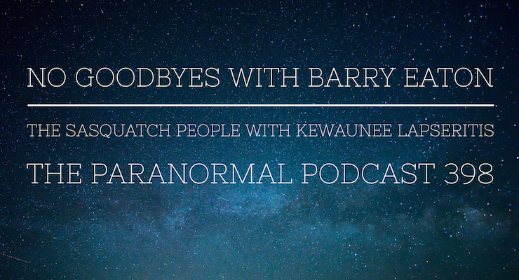 No Goodbyes – The Sasquatch People – The Paranormal Podcast 398
