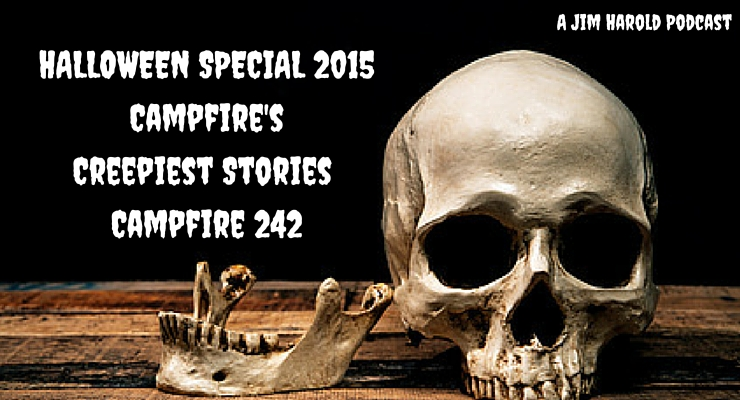 Halloween Special 2015 – Campfire's Creepiest Stories – Campfire 242