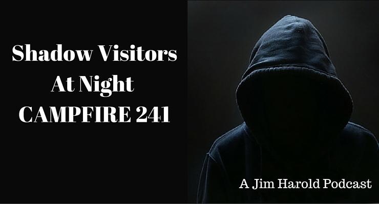 Shadow Visitors At Night – Campfire 241