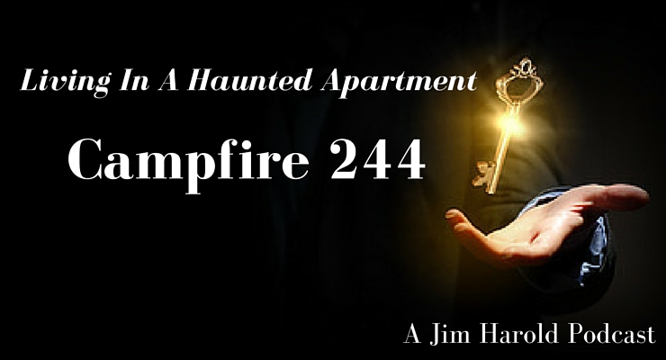 Living In A Haunted Apartment – Campfire 244