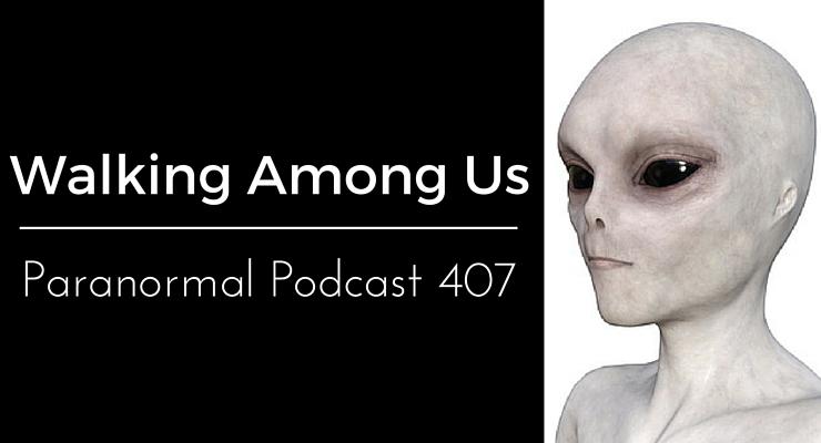 Walking Among Us – Paranormal Podcast 407