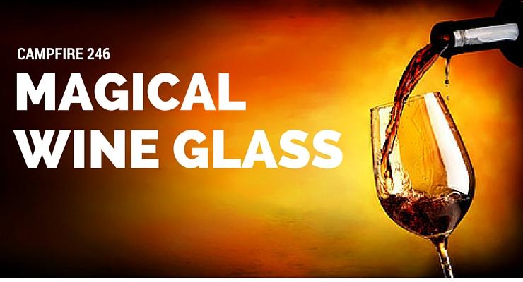 Magical Wine Glass – Campfire 246