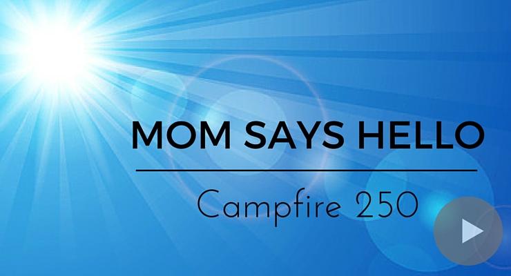 Mom Says Hello – Campfire 250