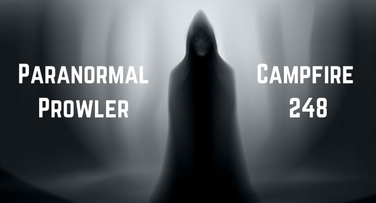 Paranormal Prowler - Campfire 248