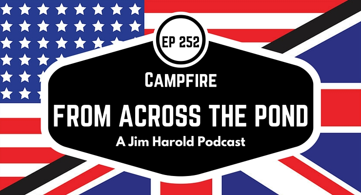 From Across The Pond – Campfire 252