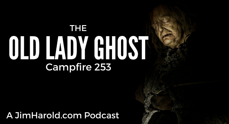 The Old Lady Ghost – Campfire 253