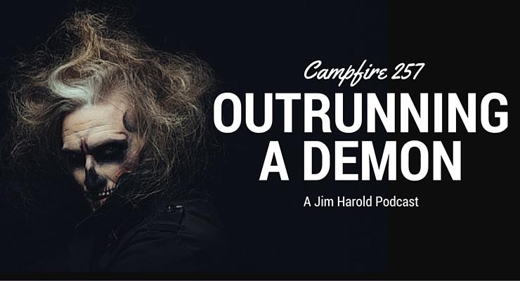 Outrunning A Demon – Campfire 257
