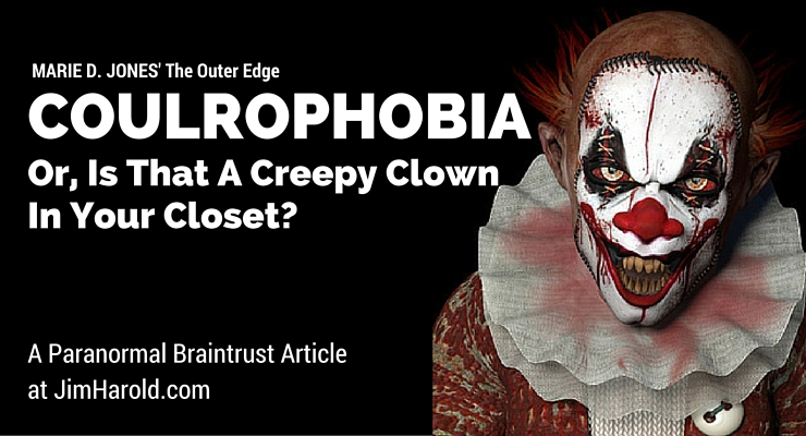 Coulrophobia, Or Is That a Creepy Clown in Your Closet? – Marie D. Jones