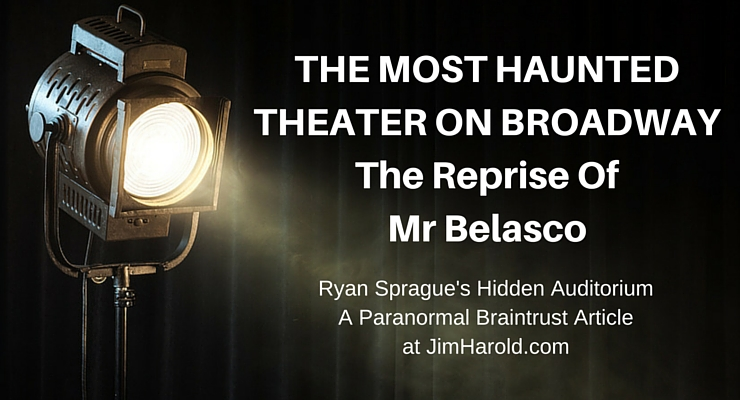 The Most Haunted Theater On Broadway: The Reprise of Mr Belasco – Ryan Sprague