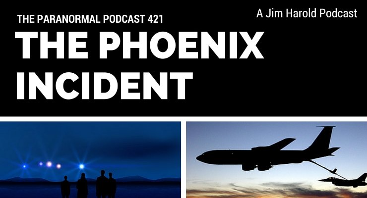 The Phoenix Incident – The Paranormal Podcast 421