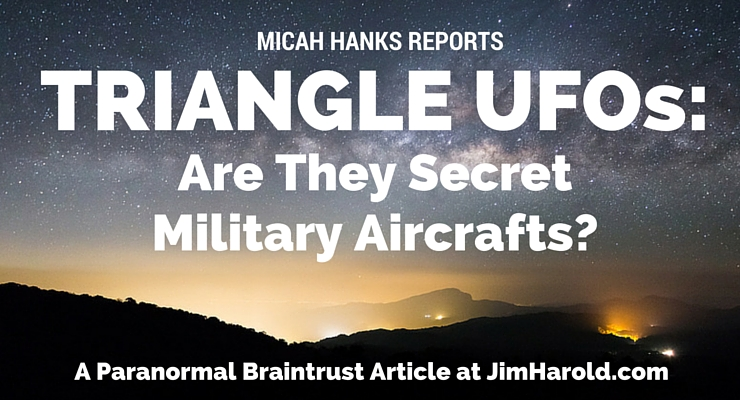 Triangle UFOs: Are They Secret Military Aircraft? Micah Hanks Reports