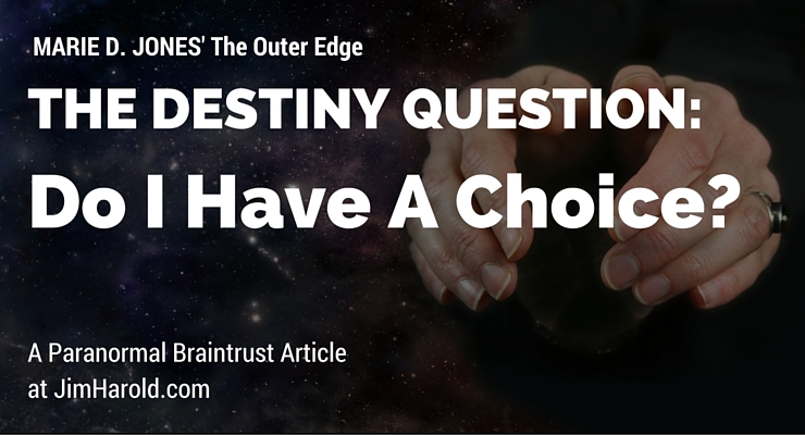 The Destiny Question: Do I Have A Choice? Marie D. Jones' Outer Edge