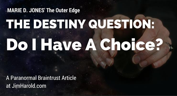 The Destiny Question: Do I Have A Choice? Marie D. Jones' Outer Edge