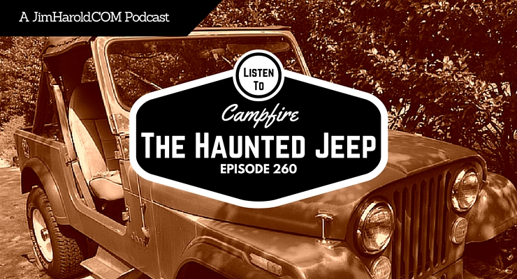 The Haunted Jeep – Campfire 260
