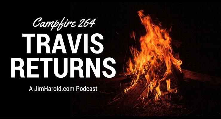 Travis Returns – Campfire 264