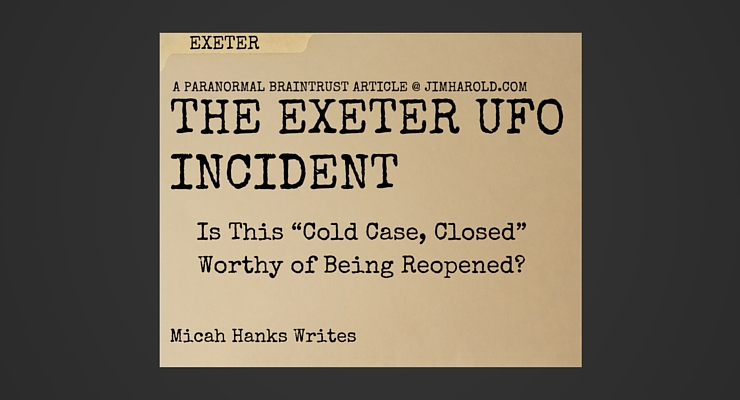 "The Exeter UFO Incident: Is This ""Cold Case, Closed"" Worthy of Being Reopened? – Micah Hanks Writes"