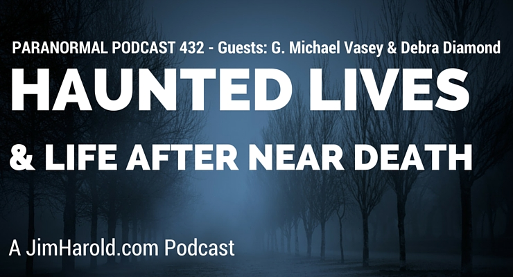 Haunted Lives and Life After Near Death – Paranormal Podcast 432
