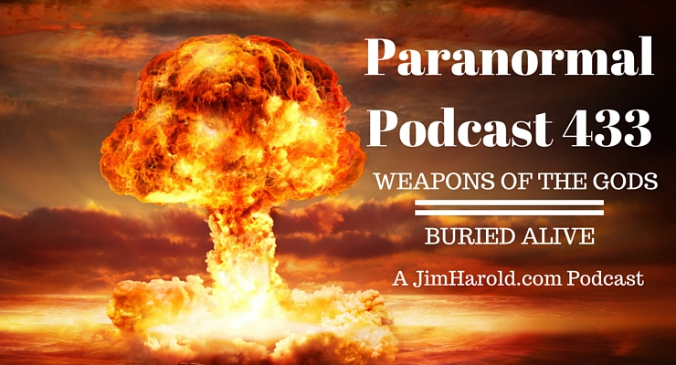 Weapons Of The Gods and Buried Alive – Paranormal Podcast 433