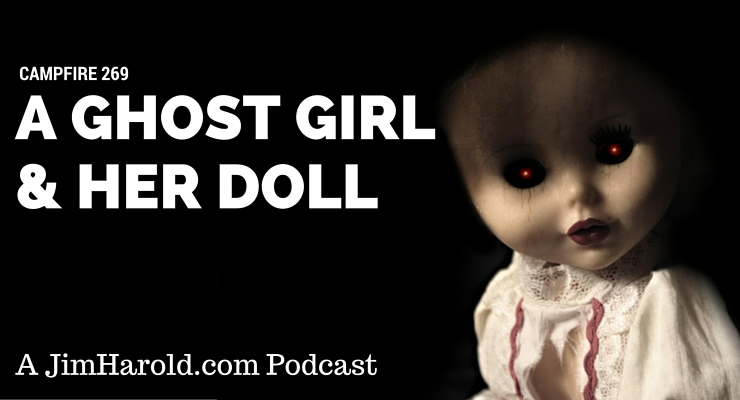 A Ghost Girl and Her Doll – Campfire 239