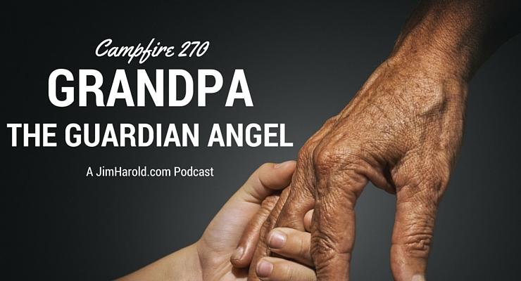 Grandpa, The Guardian Angel – Campfire 270