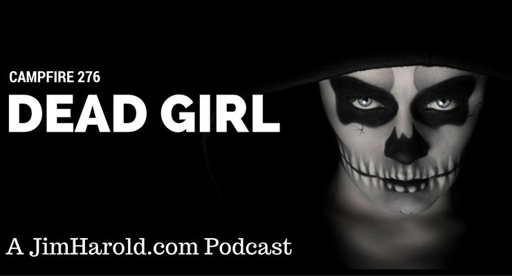 Dead Girl – Campfire 276