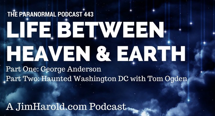 Life Between Heaven and Earth and Haunted Washington DC – Paranormal Podcast 443