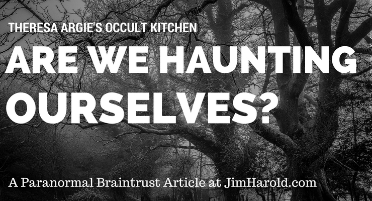 Are We Haunting Ourselves – A Paranormal Braintrust Article