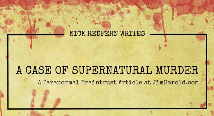 A Case of Supernatural Murder – Nick Redfern Writes