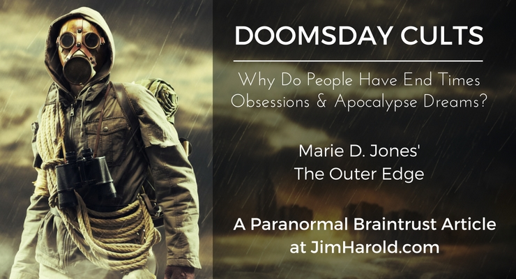 Doomsday Cults: Why Do People Have End Times Obsessions and Apocalypse Dreams? – Marie D. Jones