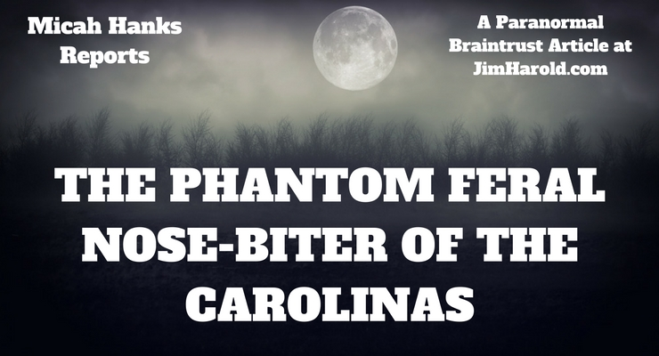 The Feral Phantom Nose-Biter of the Carolinas – Micah Hanks Reports