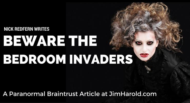 Beware The Bedroom Invaders – Nick Redfern Writes