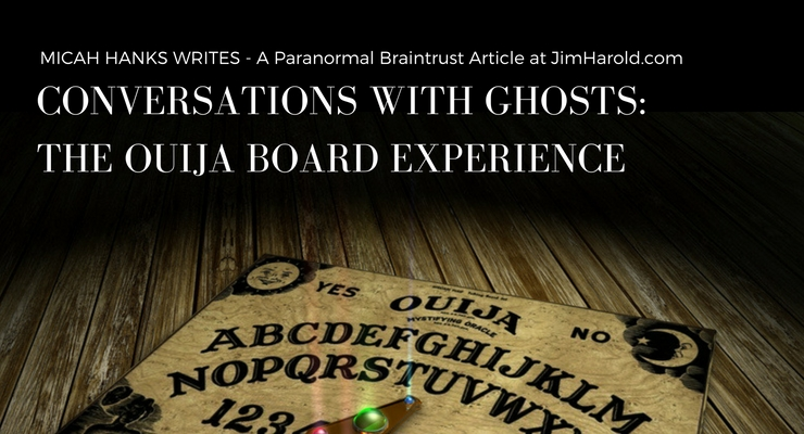 Conversations With Ghosts: The Ouija Board Experience – Micah Hanks Writes