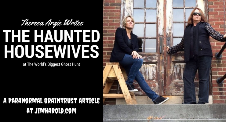 The Haunted Housewives at The World's Largest Ghost Hunt – Theresa Argie Writes