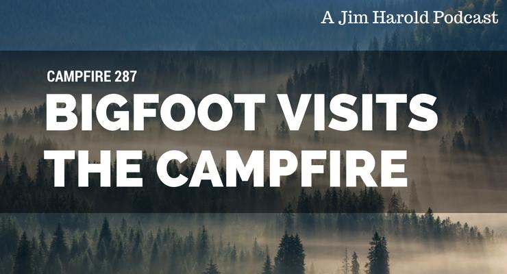Bigfoot Visits The Campfire – Campfire 287
