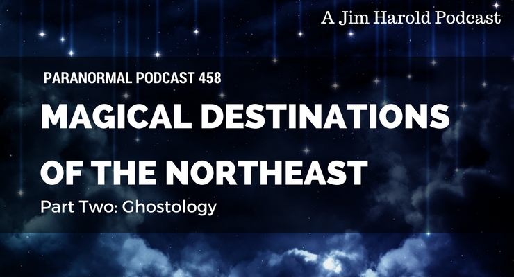 Magical Destinations of the Northeast – Paranormal Podcast 458