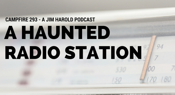 A Haunted Radio Station – Campfire 293